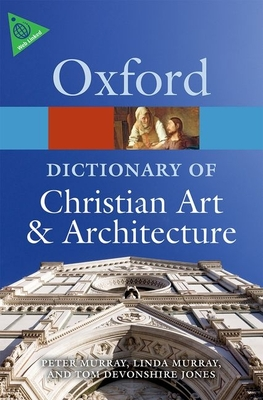 The Oxford Dictionary of Christian Art and Architecture - Devonshire-Jones, Tom (Editor), and Murray, Linda (Editor), and Murray, Peter (Editor)