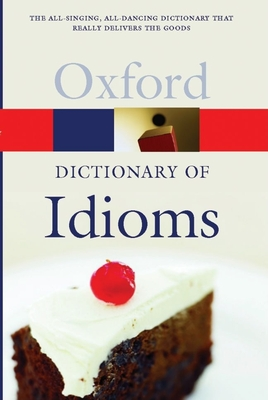 The Oxford Dictionary of Idioms - Siefring, Judith (Editor)