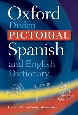 The Oxford-Duden Pictorial Spanish and English Dictionary - Oxford Dictionaries