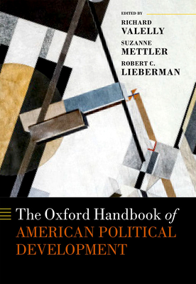 The Oxford Handbook of American Political Development - Valelly, Richard M. (Editor), and Mettler, Suzanne (Editor), and Lieberman, Robert C. (Editor)