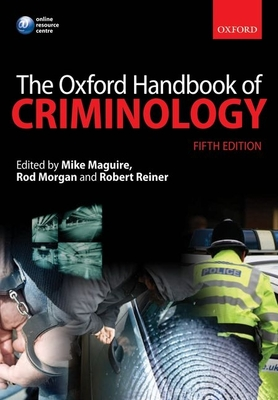 The Oxford Handbook of Criminology - Maguire, Mike (Editor), and Morgan, Rod (Editor), and Reiner, Robert (Editor)