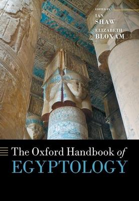 The Oxford Handbook of Egyptology - Shaw, Ian (Editor), and Bloxam, Elizabeth (Editor)