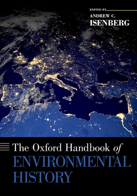 The Oxford Handbook of Environmental History - Isenberg, Andrew C (Editor)
