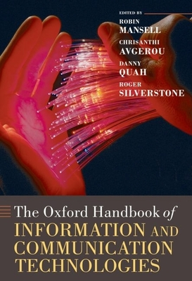 The Oxford Handbook of Information and Communication Technologies - Mansell, Robin (Editor), and Avgerou, Chrisanthi (Editor), and Quah, Danny (Editor)