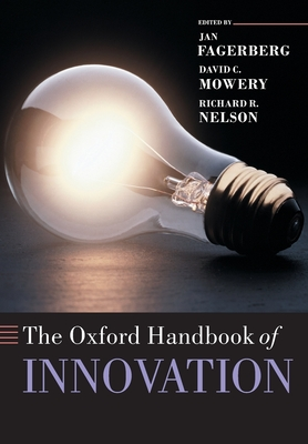 The Oxford Handbook of Innovation - Fagerberg, Jan, Professor (Editor), and Mowery, David C (Editor), and Nelson, Richard R (Editor)