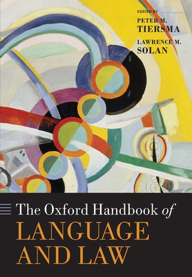 The Oxford Handbook of Language and Law - Tiersma, Peter M. (Editor), and Solan, Lawrence M. (Editor)