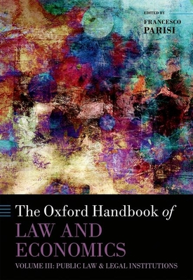 The Oxford Handbook of Law and Economics: Volume 3: Public Law and Legal Institutions - Parisi, Francesco (Editor)