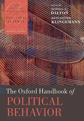The Oxford Handbook of Political Behavior - Dalton, Russell J (Editor), and Klingemann, Hans-Dieter (Editor)