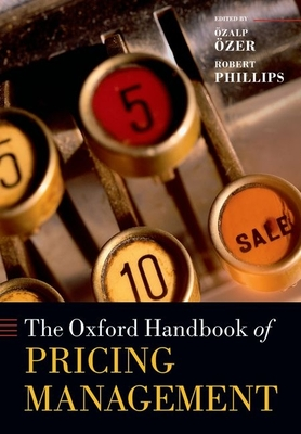 The Oxford Handbook of Pricing Management - Ozer, Ozalp (Editor), and Phillips, Robert (Editor)