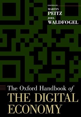 The Oxford Handbook of the Digital Economy - Peitz, Martin (Editor), and Waldfogel, Joel (Editor)