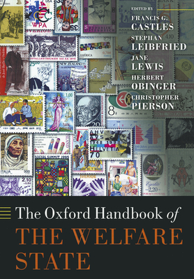 The Oxford Handbook of the Welfare State - Castles, Francis G. (Editor), and Leibfried, Stephan (Editor), and Lewis, Jane (Editor)