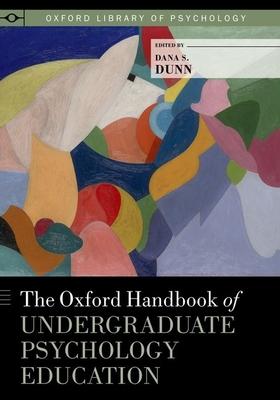 The Oxford Handbook of Undergraduate Psychology Education - Dunn, Dana S
