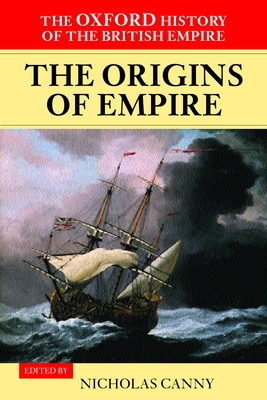 The Oxford History of the British Empire: Volume I: The Origins of Empire - Canny, Nicholas (Editor), and Louis, Wm Roger (Series edited by)