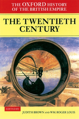 The Oxford History of the British Empire: Volume IV: The Twentieth Century - Brown, Judith (Editor), and Louis, Wm Roger (Series edited by)
