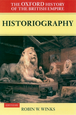 The Oxford History of the British Empire: Volume V: Historiography - Winks, Robin (Editor), and Louis, Wm.Roger (Series edited by)