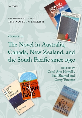 The Oxford History of the Novel in English: Volume 12: The Novel in Australia, Canada, New Zealand, and the South Pacific Since 1950 - Howells, Coral Ann (Editor), and Sharrad, Paul (Editor), and Turcotte, Gerry (Editor)