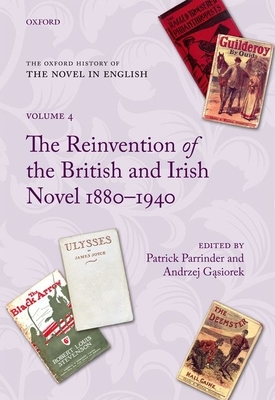 The Oxford History of the Novel in English: Volume 4: The Reinvention of the British and Irish Novel 1880-1940 - Parrinder, Patrick (Editor), and Gasiorek, Andrzej, Professor (Editor)