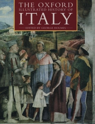 The Oxford Illustrated History of Italy - Holmes, George (Editor)