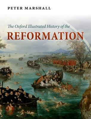The Oxford Illustrated History of the Reformation - Marshall, Peter (Editor)