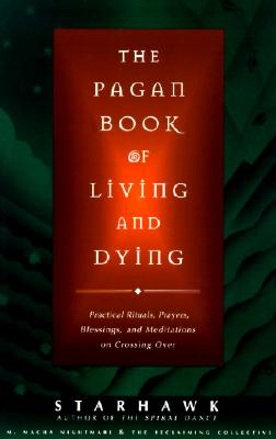 The Pagan Book of Living and Dying: T/K - Starhawk, and Nightmare, M Macha