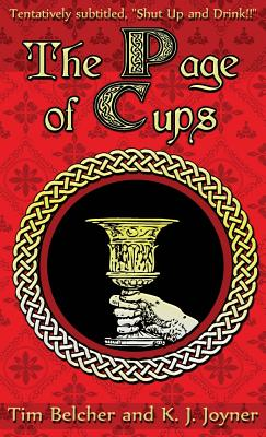 The Page of Cups: Shut Up and Drink! - Belcher, Tim