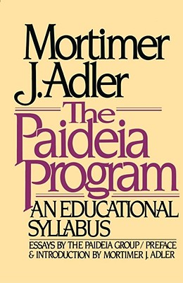 The Paideia Program: An Educational Syllabus - Adler, Mortimer J