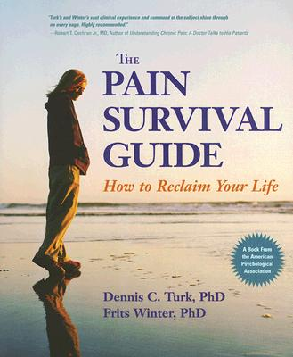 The Pain Survival Guide: How to Reclaim Your Life - Turk, Dennis C, PhD, and Winter, Frits