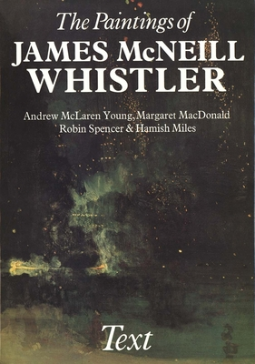 The Paintings of James McNeill Whistler - Young, Andrew MacLaren, and Miles, Hamish, and MacDonald, Margaret F