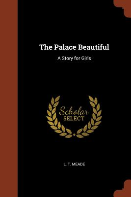 The Palace Beautiful: A Story for Girls - Meade, L T