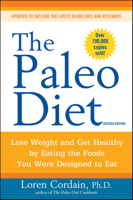 The Paleo Diet Revised: Lose Weight and Get Healthy by Eating the Foods You Were Designed to Eat - Cordain, Loren, PH.D.
