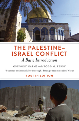 The Palestine-Israel Conflict: A Basic Introduction - Harms, Gregory, and Ferry, Todd M.