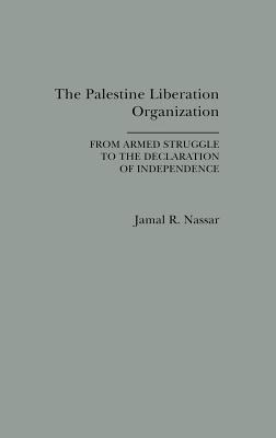 The Palestine Liberation Organization: From Armed Struggle to the Declaration of Independence - Nassar, Jamal R