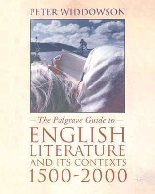 The Palgrave Guide to English Literature and Its Contexts, 1500-2000 - Widdowson, Peter