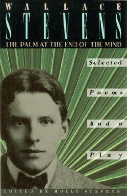 The Palm at the End of the Mind: Selected Poems and a Play - Stevens, Wallace
