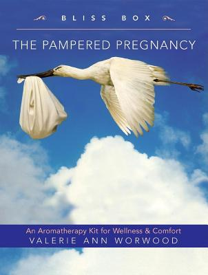 The Pampered Pregnancy Bliss Box: An Aromatherapy Guide for Wellness and Comfort - Worwood, Valerie Ann
