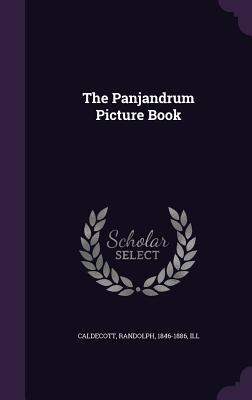 The Panjandrum Picture Book - Caldecott, Randolph