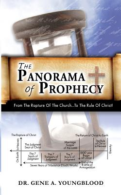 The Panorama of Prophecy: A Survey of Biblical Prophecy - Youngblood, Gene A, Dr., and Youngblood, Dr Gene a