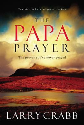 The Papa Prayer - Crabb, Lawrence J, and Crabb, Larry, Dr.