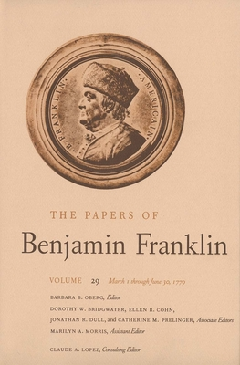 The Papers of Benjamin Franklin, Vol. 29: Volume 29: March 1 Through June 30, 1779 - Franklin, Benjamin, and Oberg, Barbara B, Ms. (Editor)