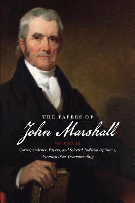 The Papers of John Marshall: Volume IX: Correspondence, Papers, and Selected Judicial Opinions, January 1820-December 1823 - Hobson, Charles F (Editor)