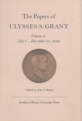The Papers of Ulysses S. Grant, Volume 9: July 7 - December 31, 1863 - Simon, John Y (Editor), and Ruark, Dawn M (Editor)