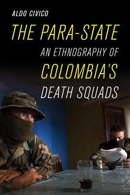 The Para-State: An Ethnography of Colombia's Death Squads - Civico, Aldo, Professor