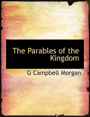 The Parables of the Kingdom - Morgan, G Campbell