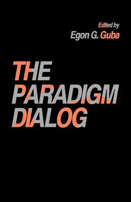 The Paradigm Dialog - Guba, Egon G, Dr. (Editor)