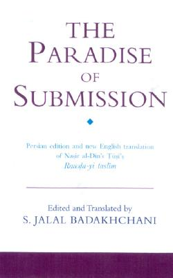 The Paradise of Submission: A Medieval Treatise on Ismaili Thought - Al-Din Tusi, Nasir, and Tusi, Nasir Al-Din Muhammad Ibn Muhammad, and Badakhchani, S J