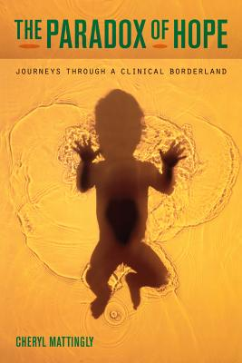 The Paradox of Hope: Journeys Through a Clinical Borderland - Mattingly, Cheryl