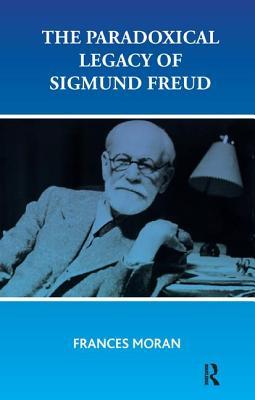 The Paradoxical Legacy of Sigmund Freud - Moran, Frances