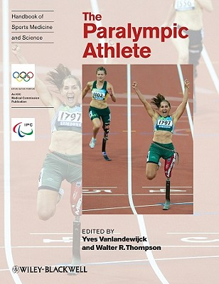 The Paralympic Athlete: Handbook of Sports Medicine and Science - Vanlandewijck, Yves (Editor), and Thompson, Walter (Editor)