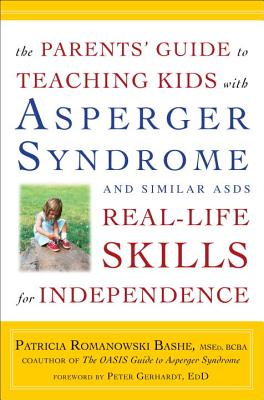 The Parents' Guide to Teaching Kids with Asperger Syndrome and Similar Asds Real-Life Skills for Independence - Bashe, Patricia Romanowski, M.S.Ed., and Gerhardt, Peter (Foreword by)