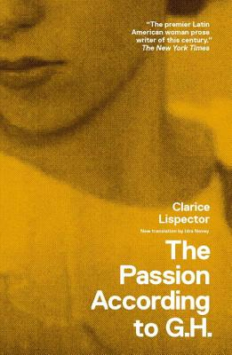 The Passion According to G.H. - Lispector, Clarice, and Novey, Idra (Translated by), and Moser, Benjamin (Preface by)
